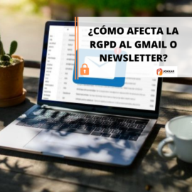 ¿Cómo afecta la RGPD al Gmail o Newsletter?